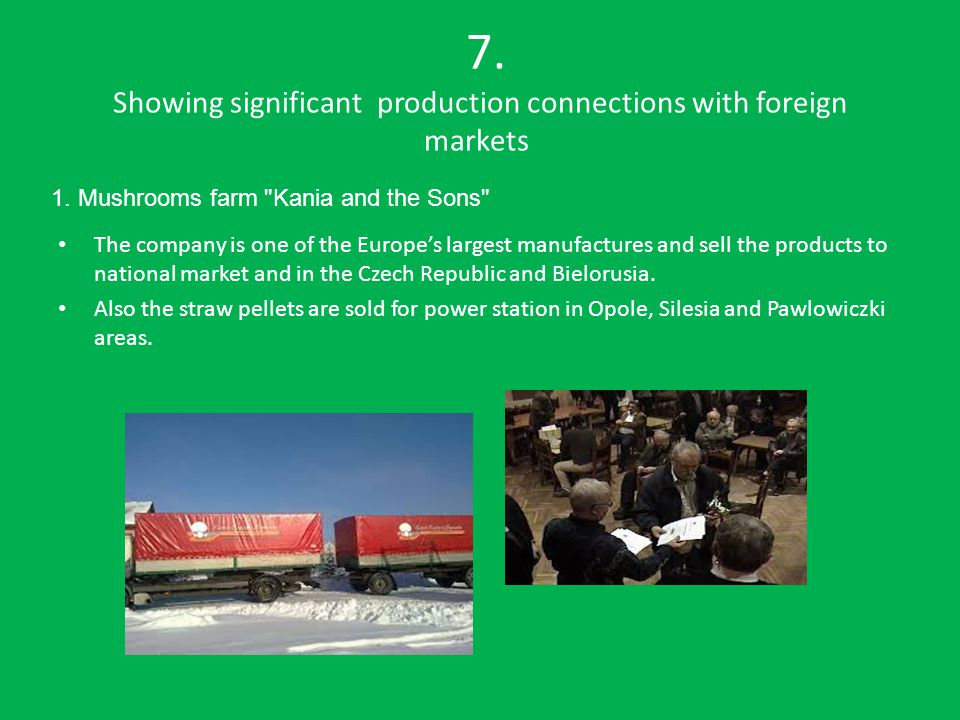 7. Showing significant production connections with foreign markets The company is one of the Europe's largest manufactures and sell the products to na