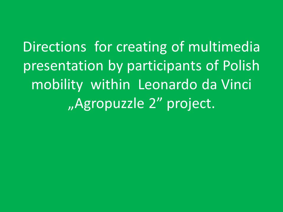 "Directions for creating of multimedia presentation by participants of Polish mobility within Leonardo da Vinci ""Agropuzzle 2 project."