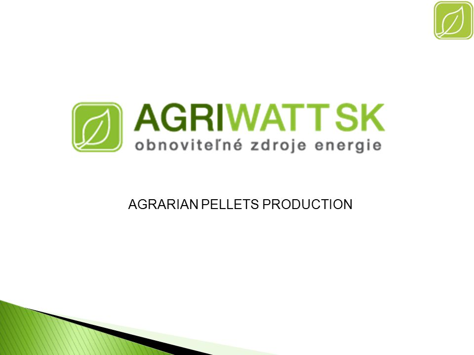 Agrarian biomass production in Dunajska Streda  Production was launched in April 2010 by AGRIWATT SK s.r.o..