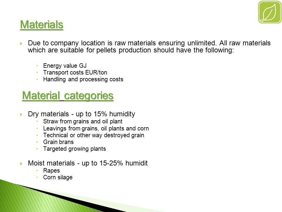 Materials  Due to company location is raw materials ensuring unlimited.