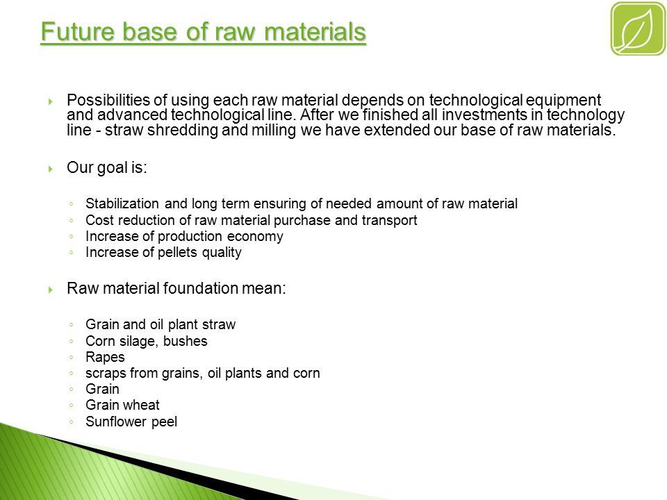 Future base of raw materials PPossibilities of using each raw material depends on technological equipment and advanced technological line.