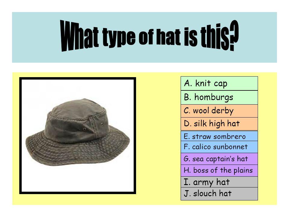 A. knit cap C. wool derby E. straw sombrero G. sea captain's hat I.