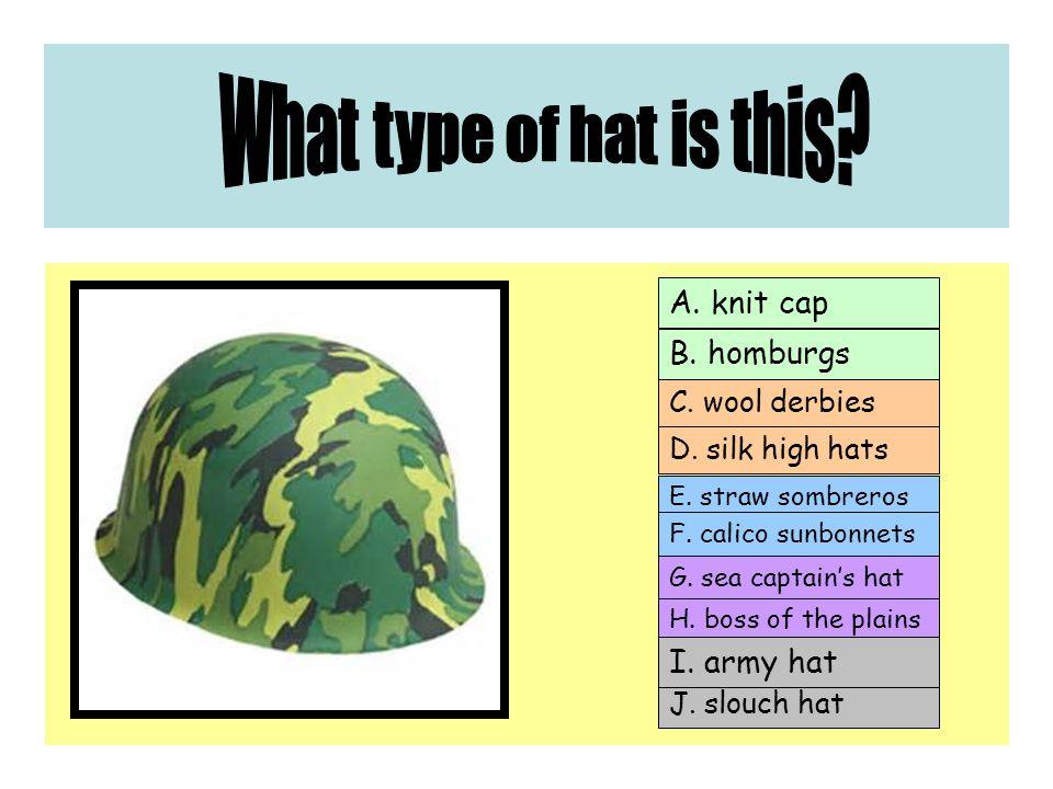 A. knit cap C. wool derbies E. straw sombreros G.
