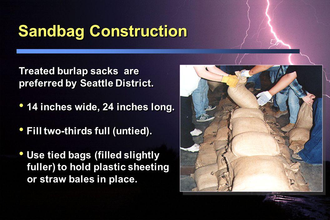 Sandbag Construction Treated burlap sacks are preferred by Seattle District.