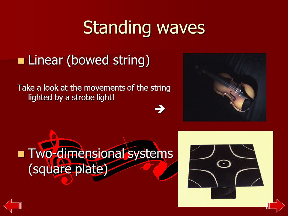 Standing waves Linear (bowed string) Take a look at the movements of the string lighted by a strobe light.