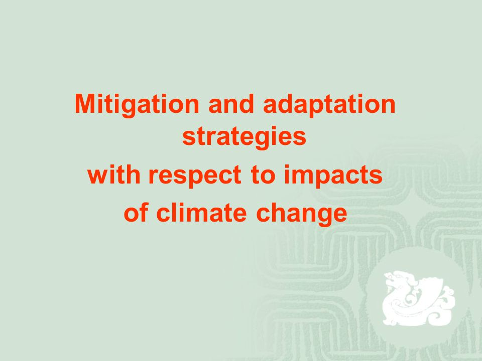 Mitigation and adaptation strategies with respect to impacts of climate change