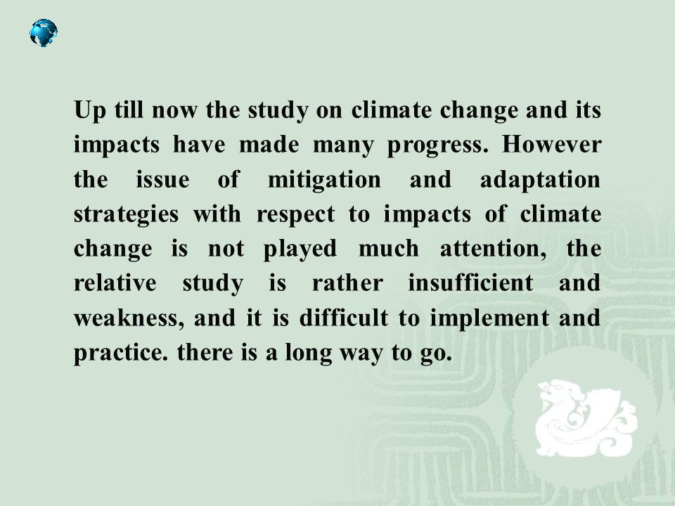 Up till now the study on climate change and its impacts have made many progress.