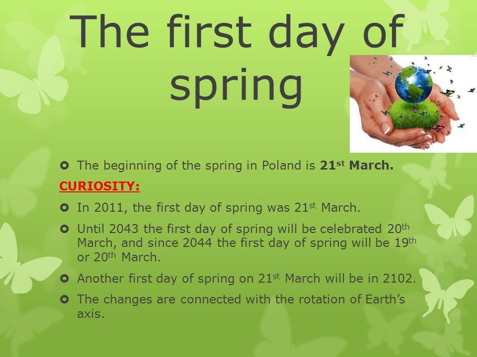 The first day of spring  The beginning of the spring in Poland is 21 st March.