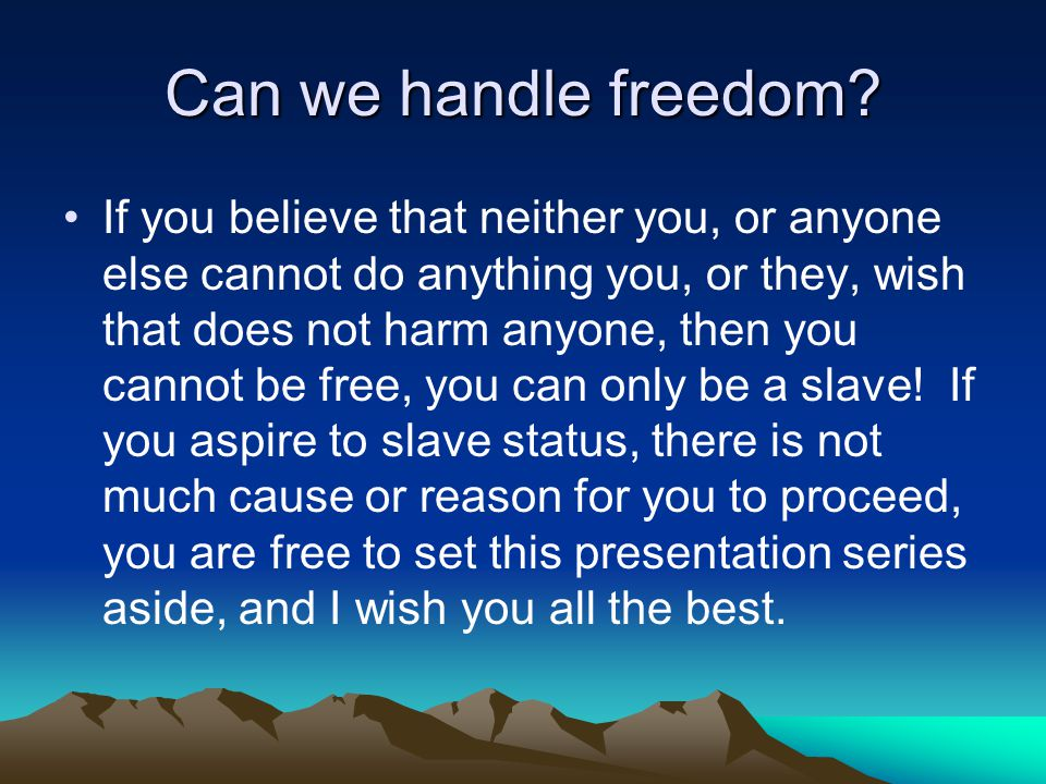 Can we handle freedom.