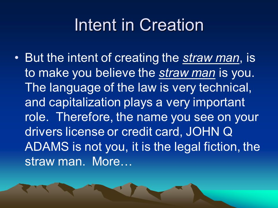 Intent in Creation But the intent of creating the straw man, is to make you believe the straw man is you.