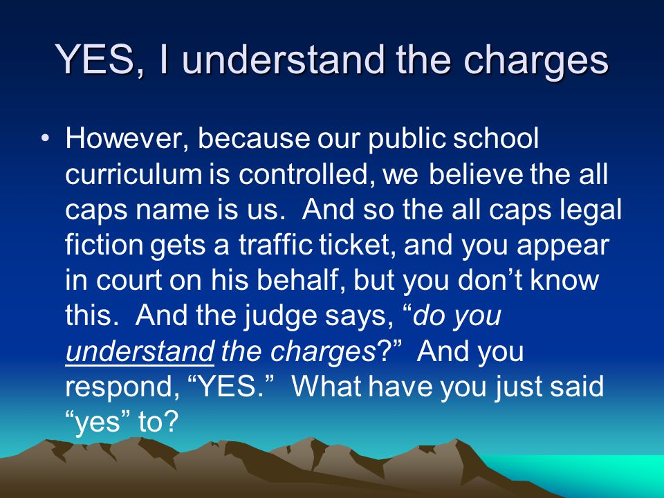 YES, I understand the charges However, because our public school curriculum is controlled, we believe the all caps name is us.