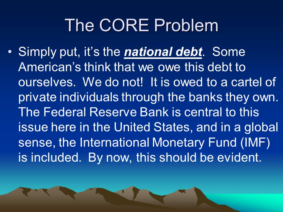 The CORE Problem Simply put, it's the national debt.