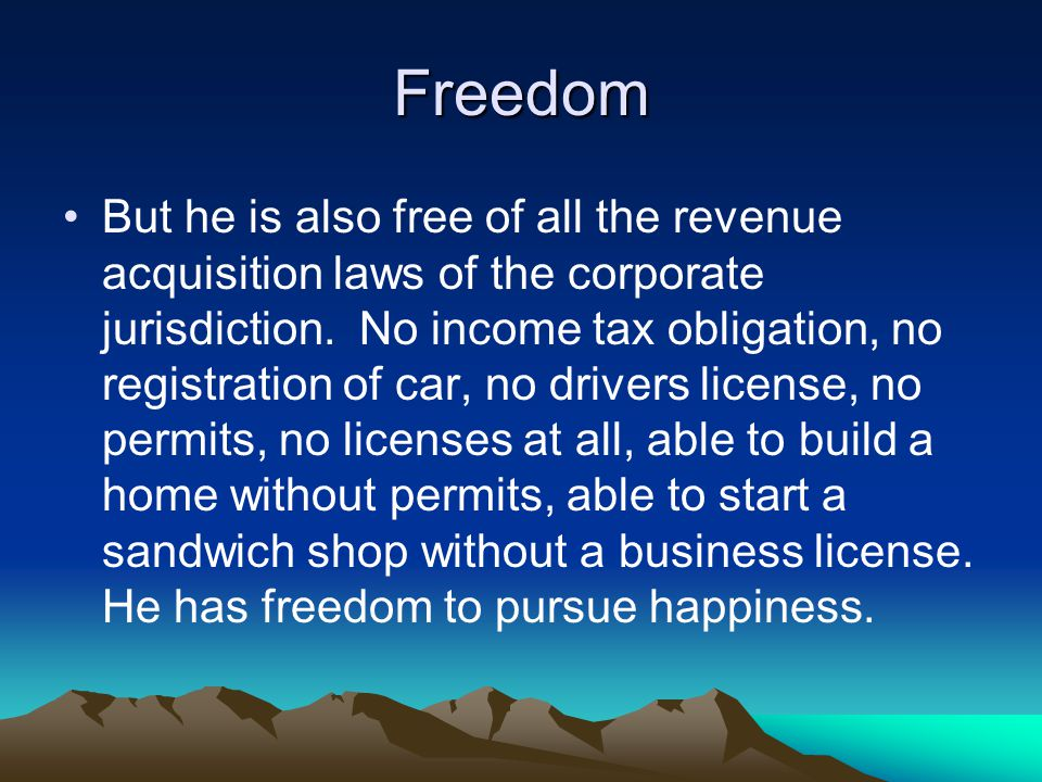 Freedom But he is also free of all the revenue acquisition laws of the corporate jurisdiction.