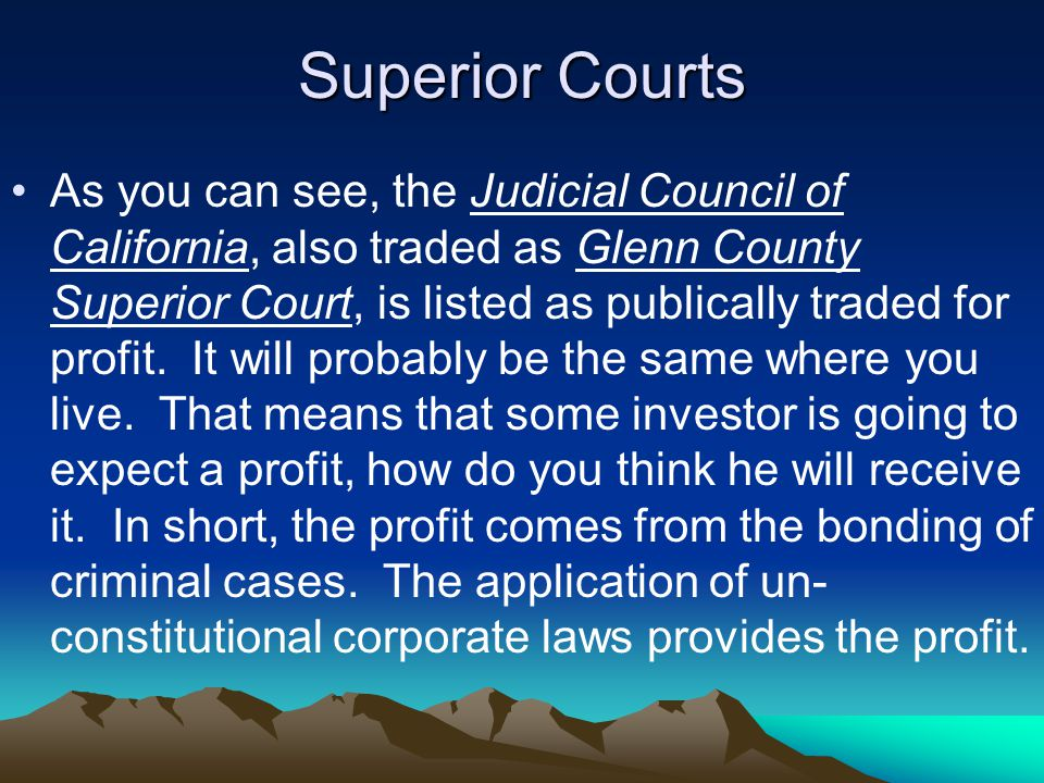Superior Courts As you can see, the Judicial Council of California, also traded as Glenn County Superior Court, is listed as publically traded for profit.