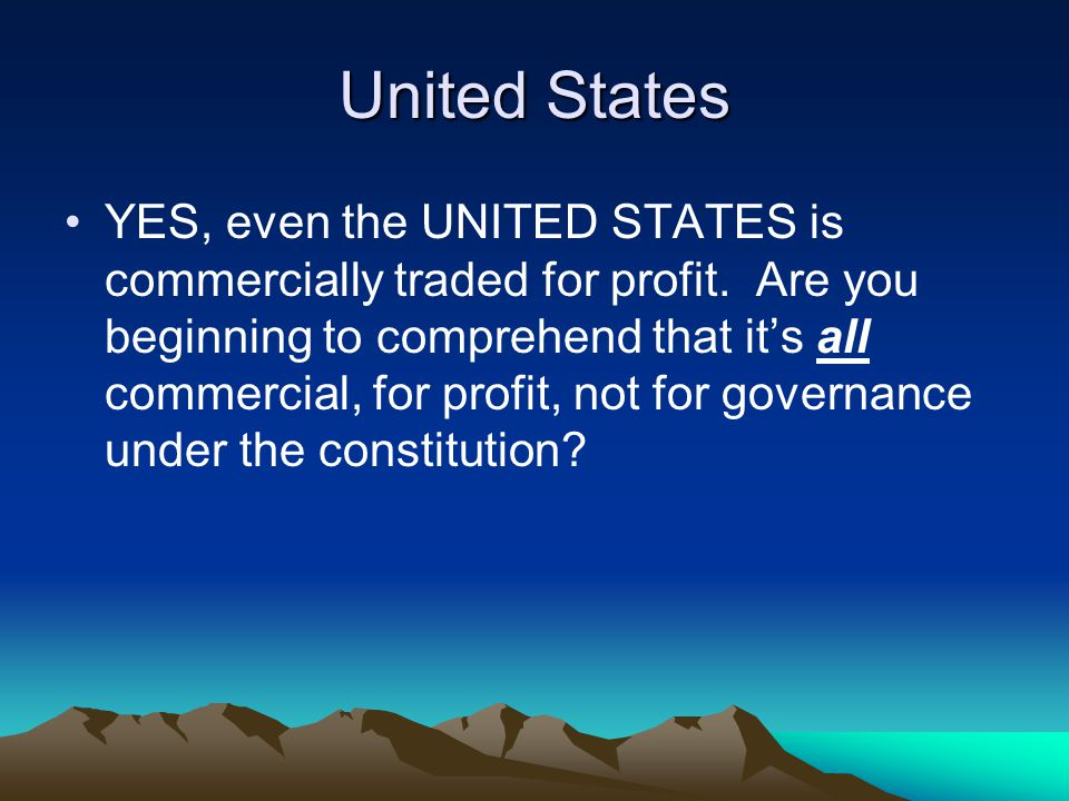 United States YES, even the UNITED STATES is commercially traded for profit.
