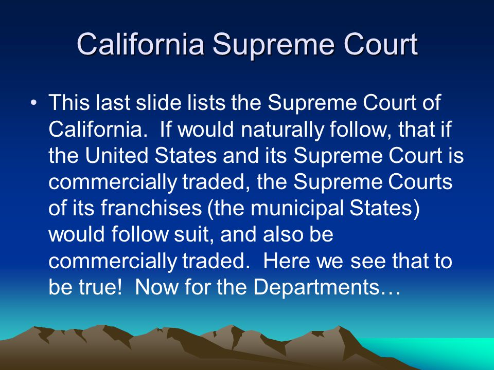 California Supreme Court This last slide lists the Supreme Court of California.