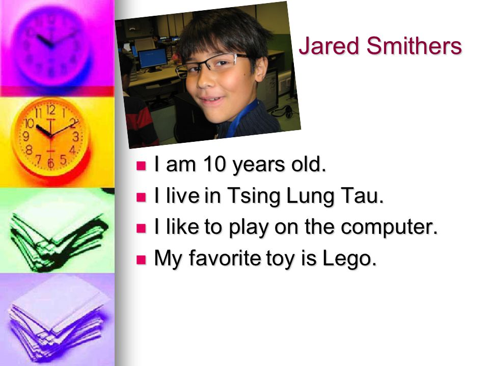 Jared Smithers Jared Smithers I am 10 years old. I am 10 years old.