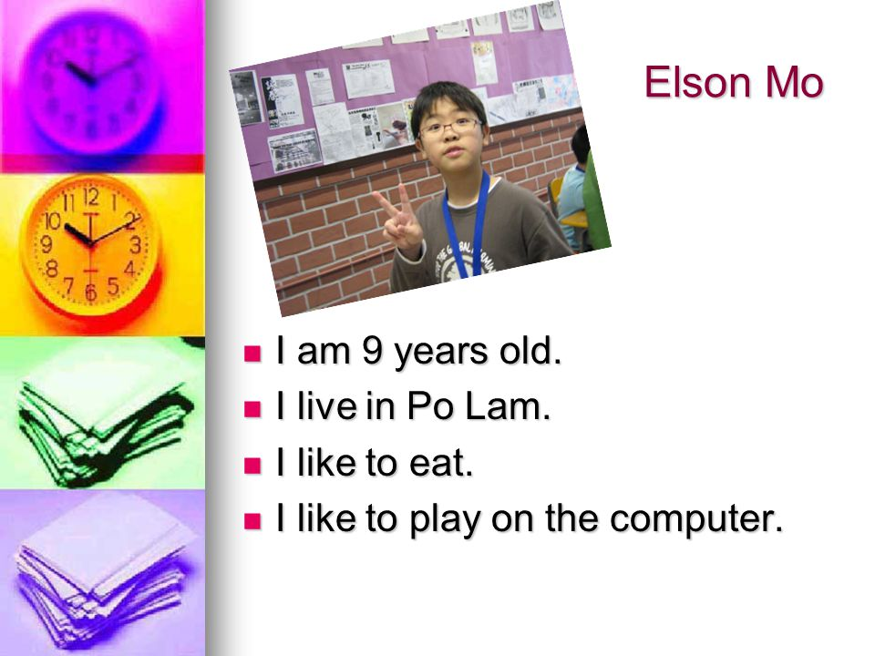 Elson Mo Elson Mo I am 9 years old. I am 9 years old.