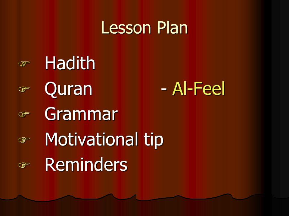 Lesson Plan  Hadith  Quran - Al-Feel  Grammar  Motivational tip  Reminders