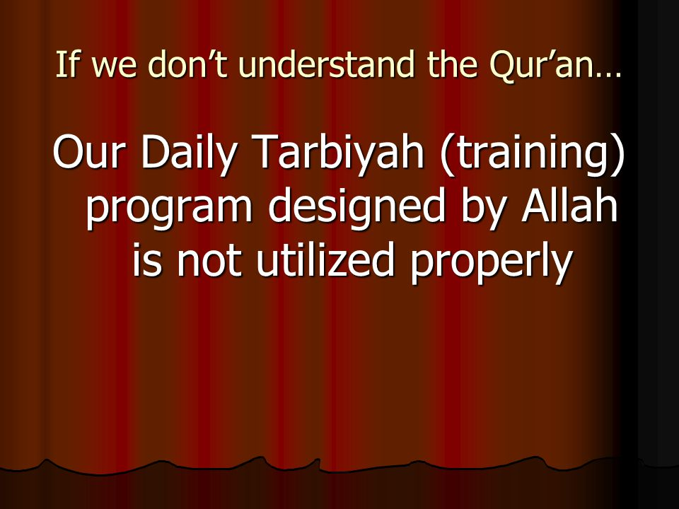 If we don't understand the Qur'an… Our Daily Tarbiyah (training) program designed by Allah is not utilized properly