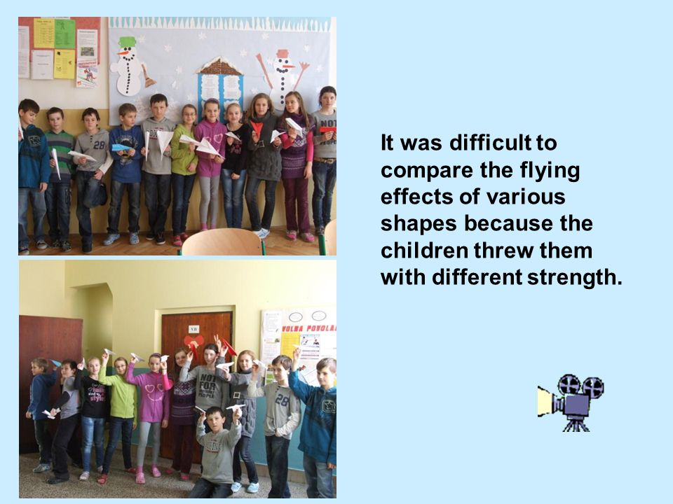 It was difficult to compare the flying effects of various shapes because the children threw them with different strength.