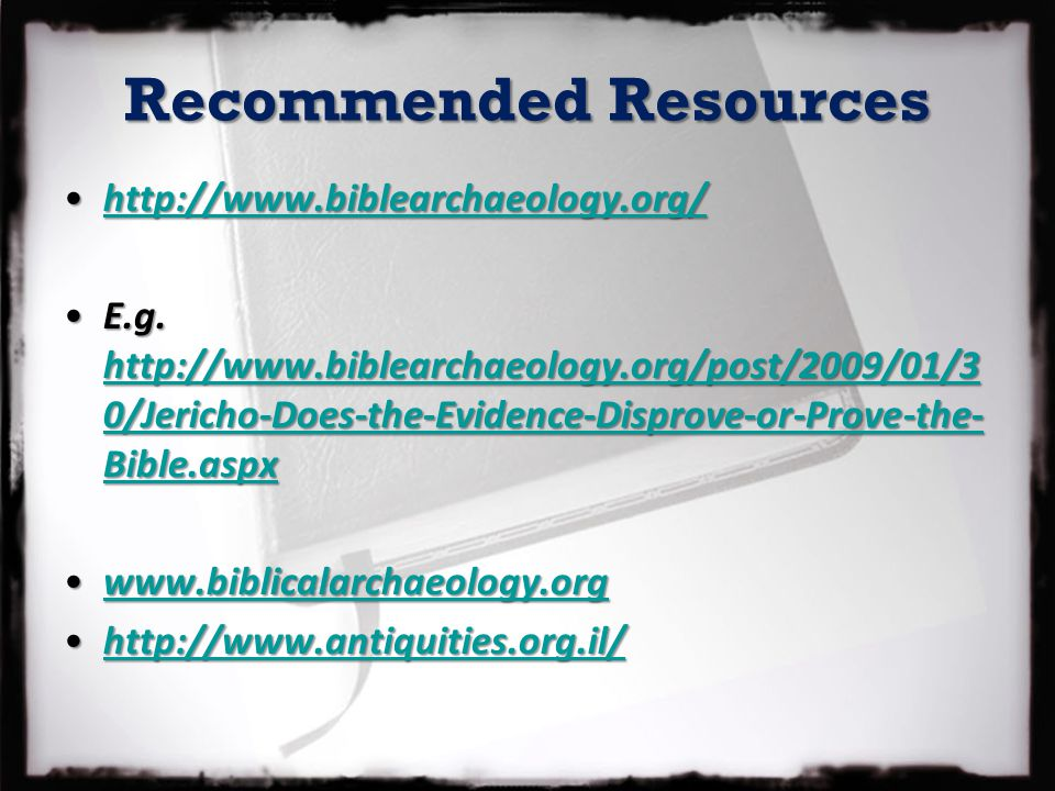 Recommended Resources http://www.biblearchaeology.org/http://www.biblearchaeology.org/http://www.biblearchaeology.org/ E.g. http://www.biblearchaeolog