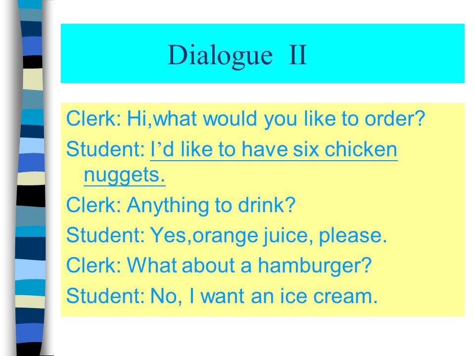 Dialogue II Clerk: Hi,what would you like to order.
