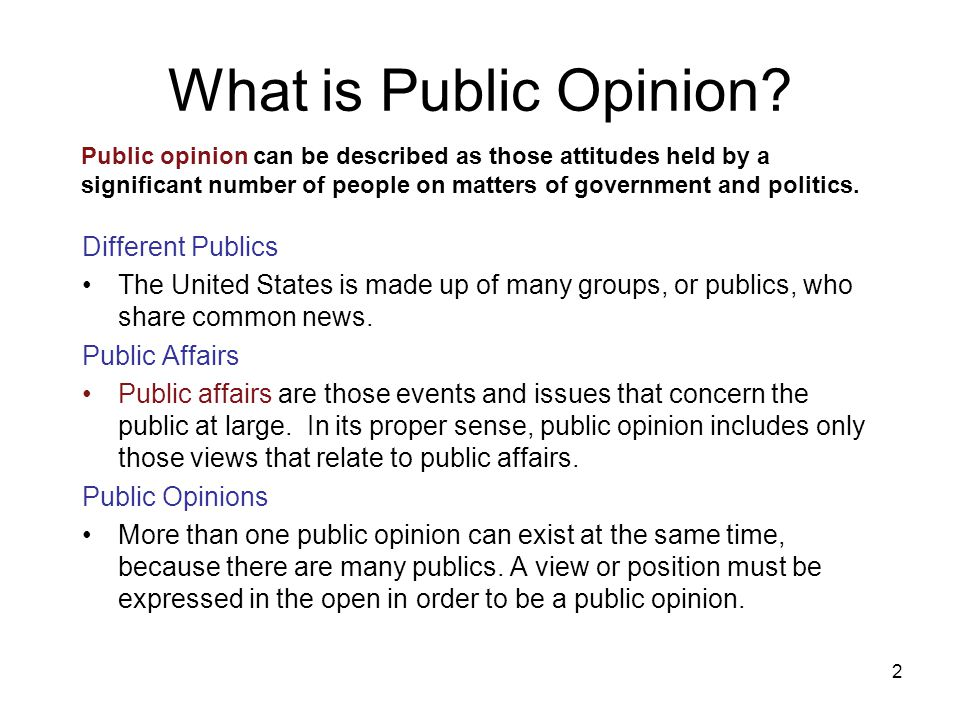 2 Public opinion can be described as those attitudes held by a significant number of people on matters of government and politics. What is Public Opin