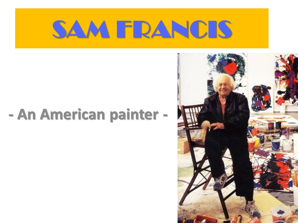 Sam Francis (USA, 1923 – 1994) Samuel Lewis Francis (June 25, 1923, California – November 4, 1994, California) was an American painter and printmaker.