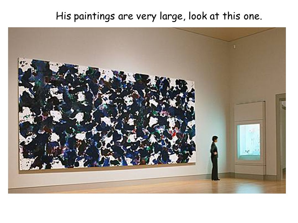 His paintings are very large, look at this one.