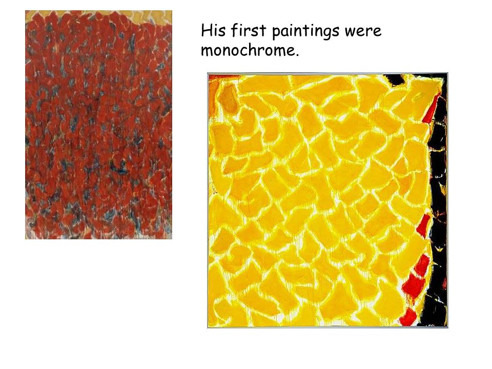 His first paintings were monochrome.