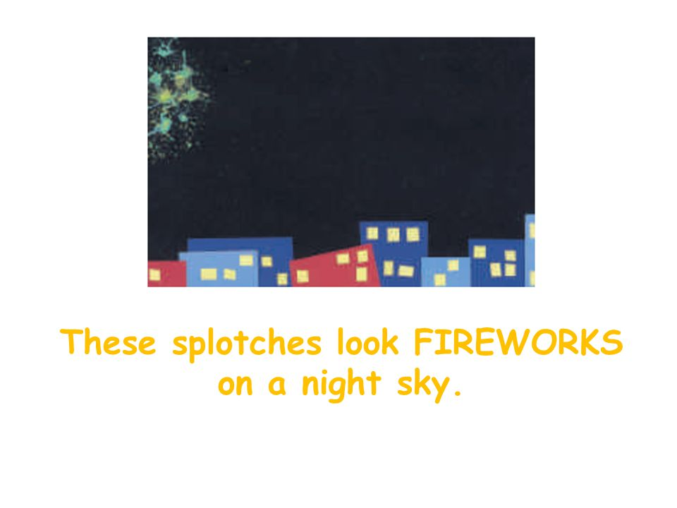 These splotches look FIREWORKS on a night sky.