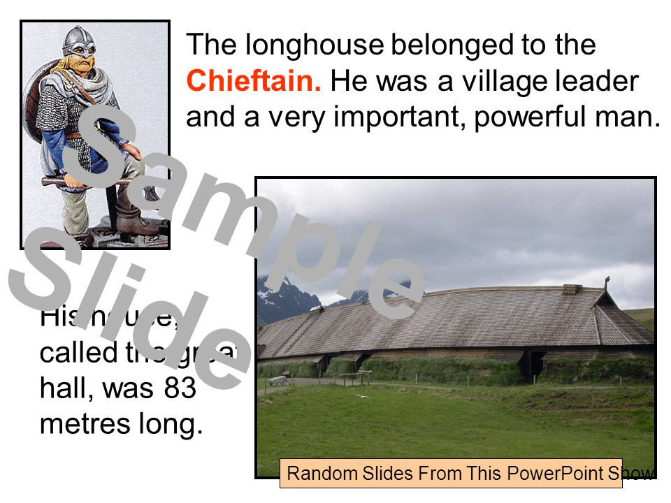 The longhouse belonged to the Chieftain.