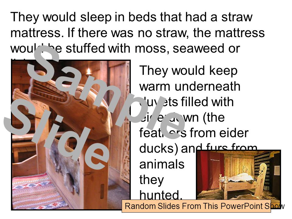 They would sleep in beds that had a straw mattress.