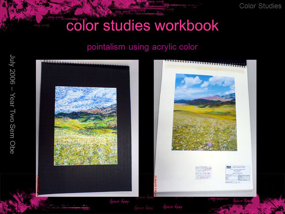 color studies workbook July 2006 – Year Two Sem Obe Color Studies pointalism using acrylic color