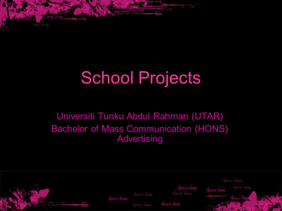 School Projects Universiti Tunku Abdul Rahman (UTAR) Bachelor of Mass Communication (HONS) Advertising