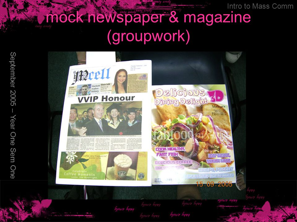 mock newspaper & magazine (groupwork) September 2005 – Year One Sem One Intro to Mass Comm