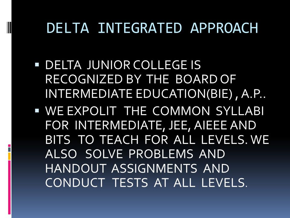DELTA INTEGRATED APPROACH  DELTA JUNIOR COLLEGE IS RECOGNIZED BY THE BOARD OF INTERMEDIATE EDUCATION(BIE), A.P..  WE EXPOLIT THE COMMON SYLLABI FOR