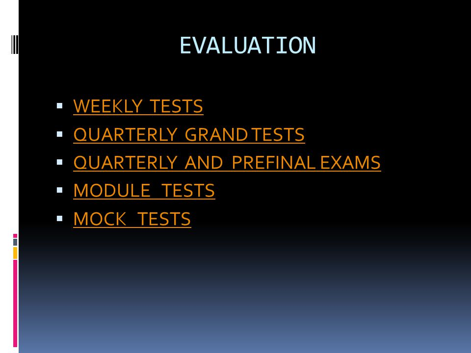 EVALUATION  WEEKLY TESTS WEEKLY TESTS  QUARTERLY GRAND TESTS QUARTERLY GRAND TESTS  QUARTERLY AND PREFINAL EXAMS QUARTERLY AND PREFINAL EXAMS  MOD