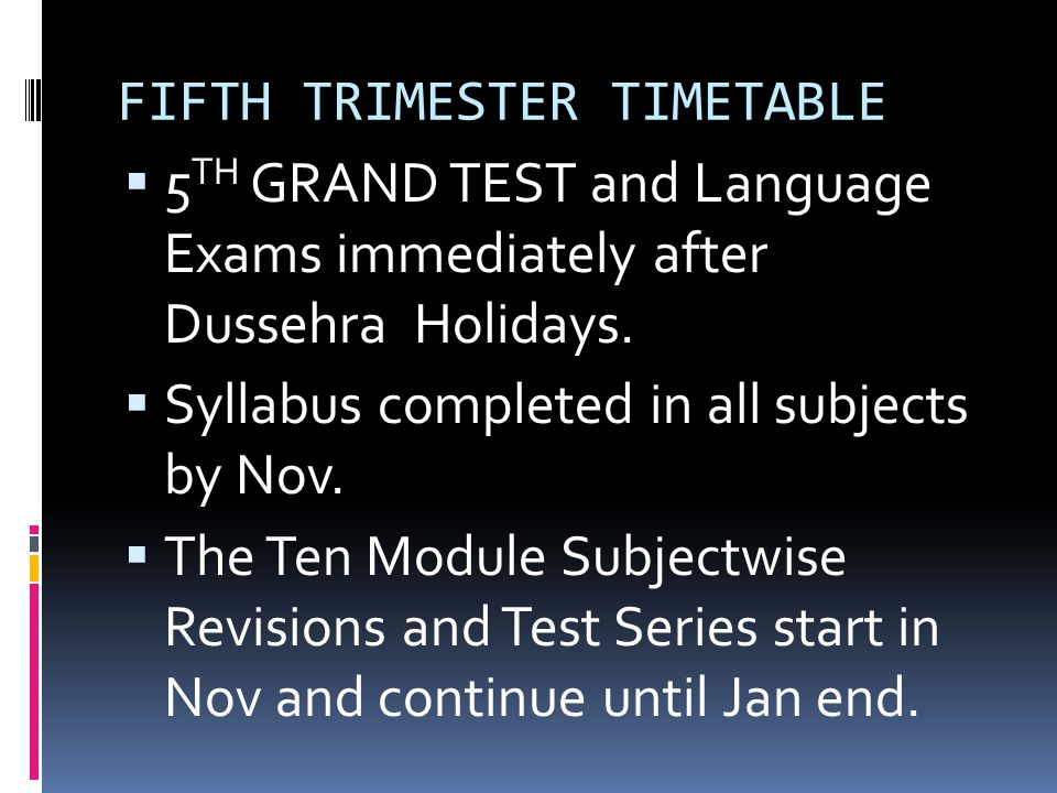 FIFTH TRIMESTER TIMETABLE  5 TH GRAND TEST and Language Exams immediately after Dussehra Holidays.  Syllabus completed in all subjects by Nov.  The