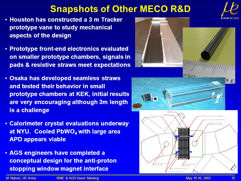 May 15-16, 2003M. Hebert, UC Irvine RHIC & AGS Users' Meeting12 Snapshots of Other MECO R&D Houston has constructed a 3 m Tracker prototype vane to st