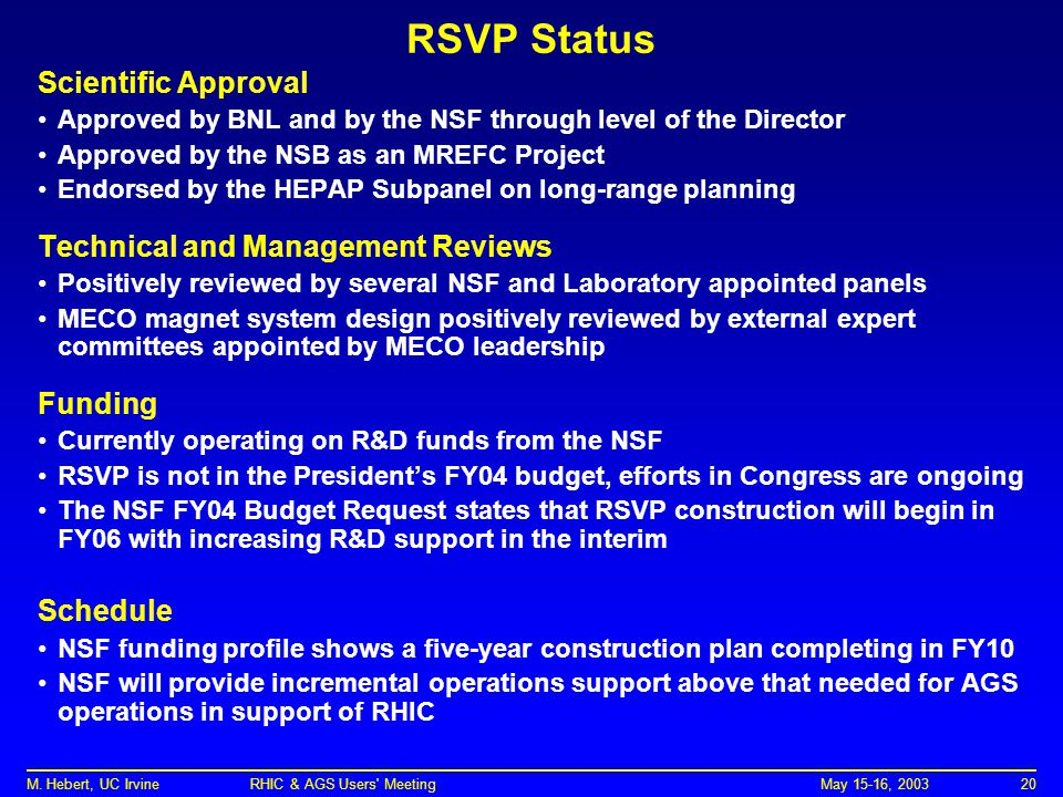 May 15-16, 2003M. Hebert, UC Irvine RHIC & AGS Users' Meeting20 RSVP Status Scientific Approval Approved by BNL and by the NSF through level of the Di