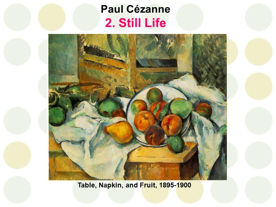 Paul Cézanne 2. Still Life Table, Napkin, and Fruit, 1895-1900