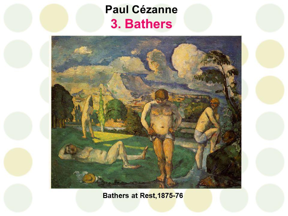 Paul Cézanne 3. Bathers Bathers at Rest,1875-76