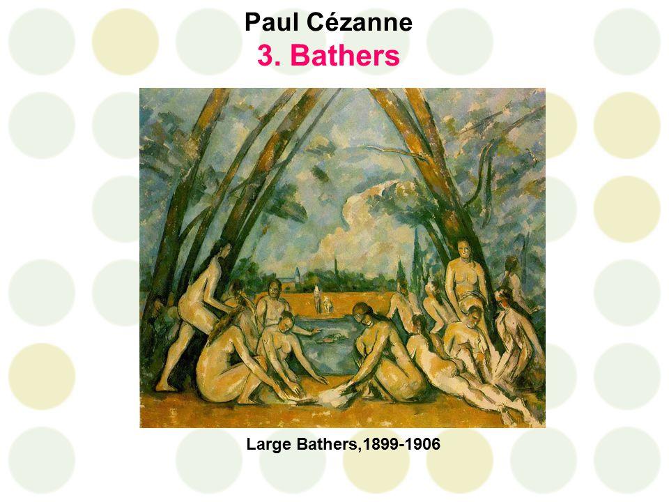 Paul Cézanne 3. Bathers Large Bathers,1899-1906