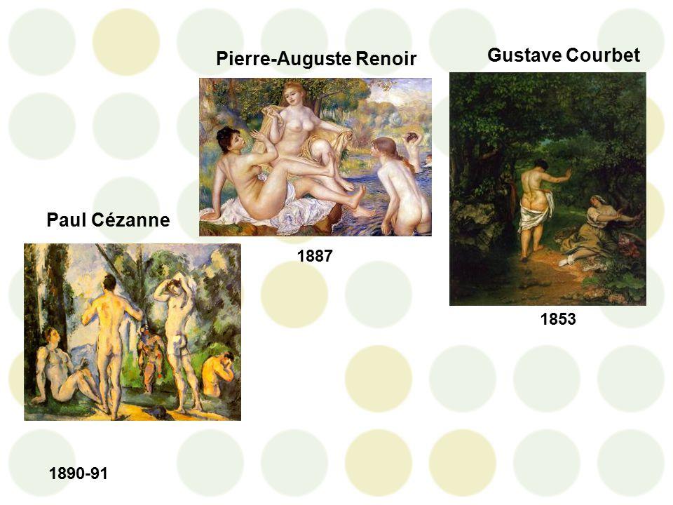 1853 Gustave Courbet Paul Cézanne 1890-91 1887 Pierre-Auguste Renoir