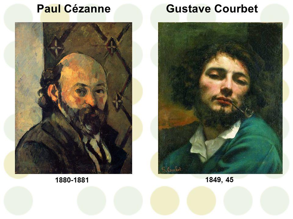 Paul Cézanne 1880-1881 Gustave Courbet 1849, 45