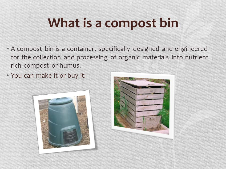What is a compost bin A compost bin is a container, specifically designed and engineered for the collection and processing of organic materials into nutrient rich compost or humus.