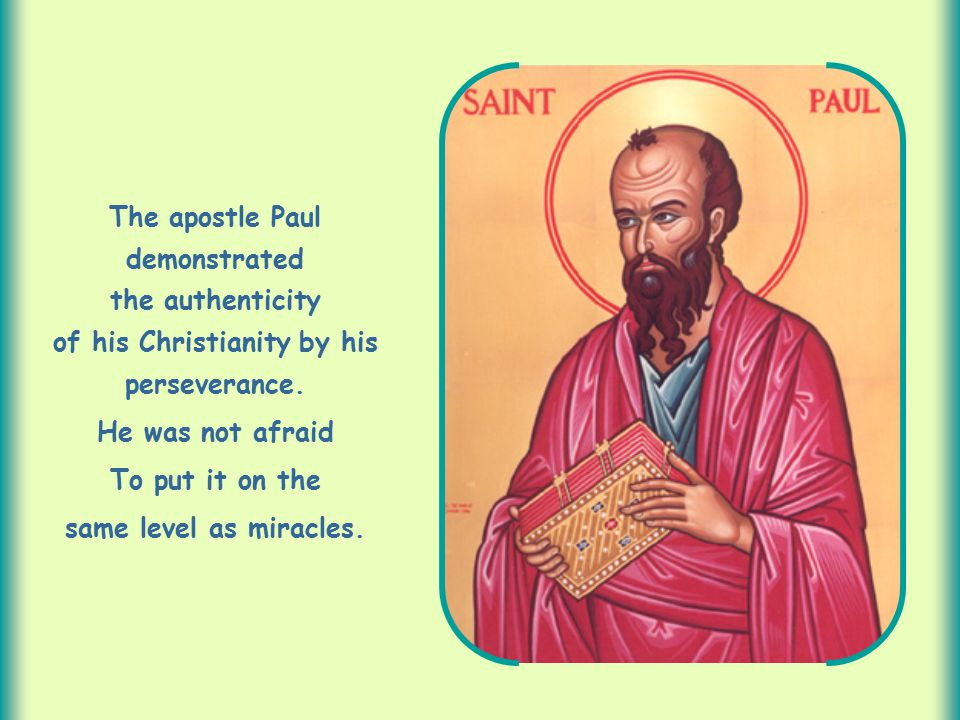 The apostle Paul demonstrated the authenticity of his Christianity by his perseverance.