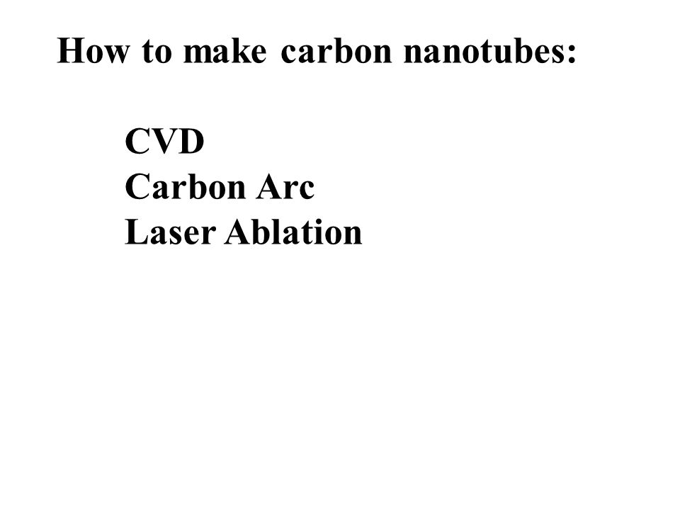 How to make carbon nanotubes: CVD Carbon Arc Laser Ablation